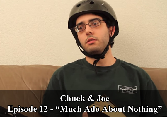 "Chuck & Joe Episode 12 - ""Much Ado About Nothing"""